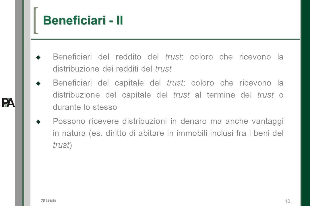- 10 - TR 314454 10 Beneficiari - II Beneficiari del reddito del trust: coloro che ricevono la distribuzione dei redditi del trust Beneficiari del cap