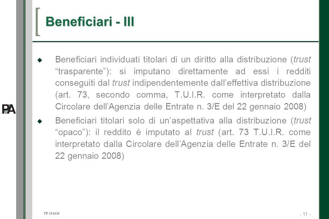 - 11 - TR 314454 11 Beneficiari - III Beneficiari individuati titolari di un diritto alla distribuzione (trust trasparente): si imputano direttamente