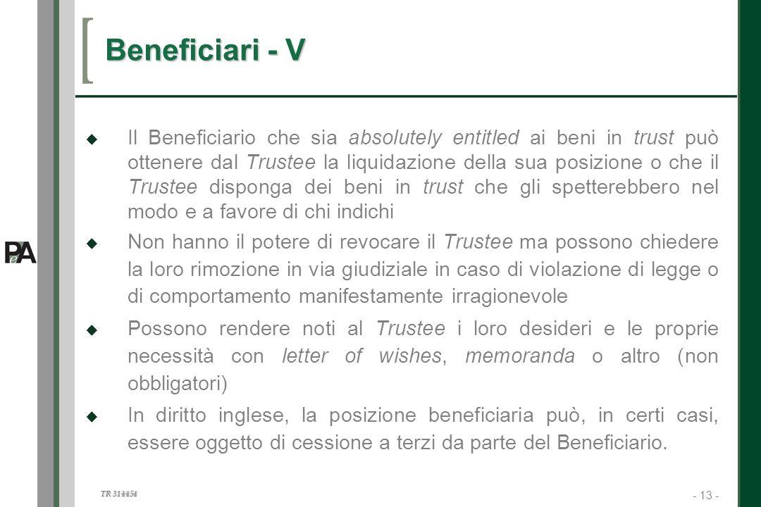 - 13 - TR 314454 13 Il Beneficiario che sia absolutely entitled ai beni in trust può ottenere dal Trustee la liquidazione della sua posizione o che il