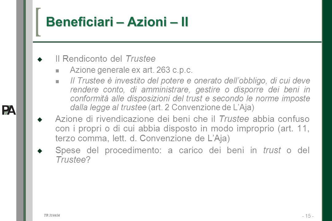 - 15 - TR 314454 15 Beneficiari – Azioni – II Il Rendiconto del Trustee Azione generale ex art. 263 c.p.c. Il Trustee è investito del potere e onerato
