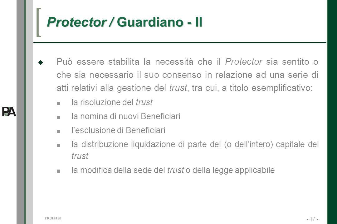 - 17 - TR 314454 17 Protector / Guardiano - II Può essere stabilita la necessità che il Protector sia sentito o che sia necessario il suo consenso in