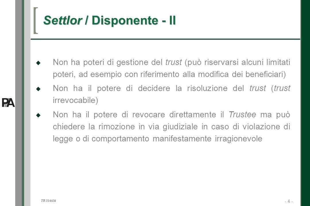 - 4 - TR 314454 4 Non ha poteri di gestione del trust (può riservarsi alcuni limitati poteri, ad esempio con riferimento alla modifica dei beneficiari