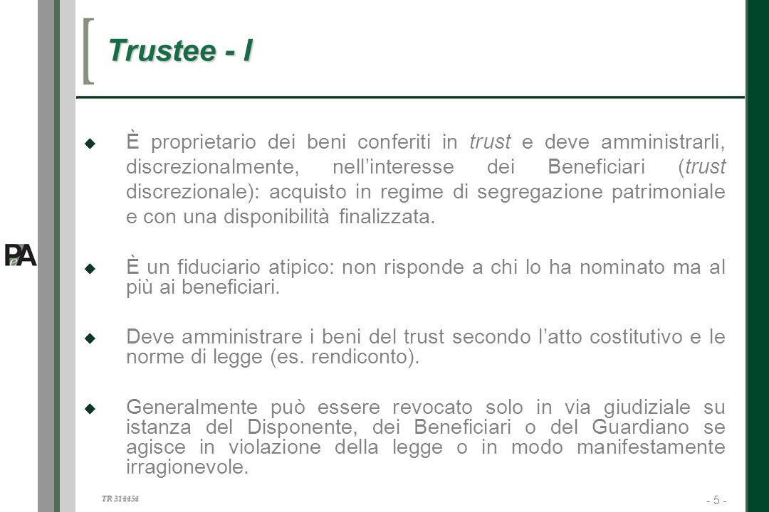- 5 - TR 314454 5 Trustee - I È proprietario dei beni conferiti in trust e deve amministrarli, discrezionalmente, nellinteresse dei Beneficiari (trust