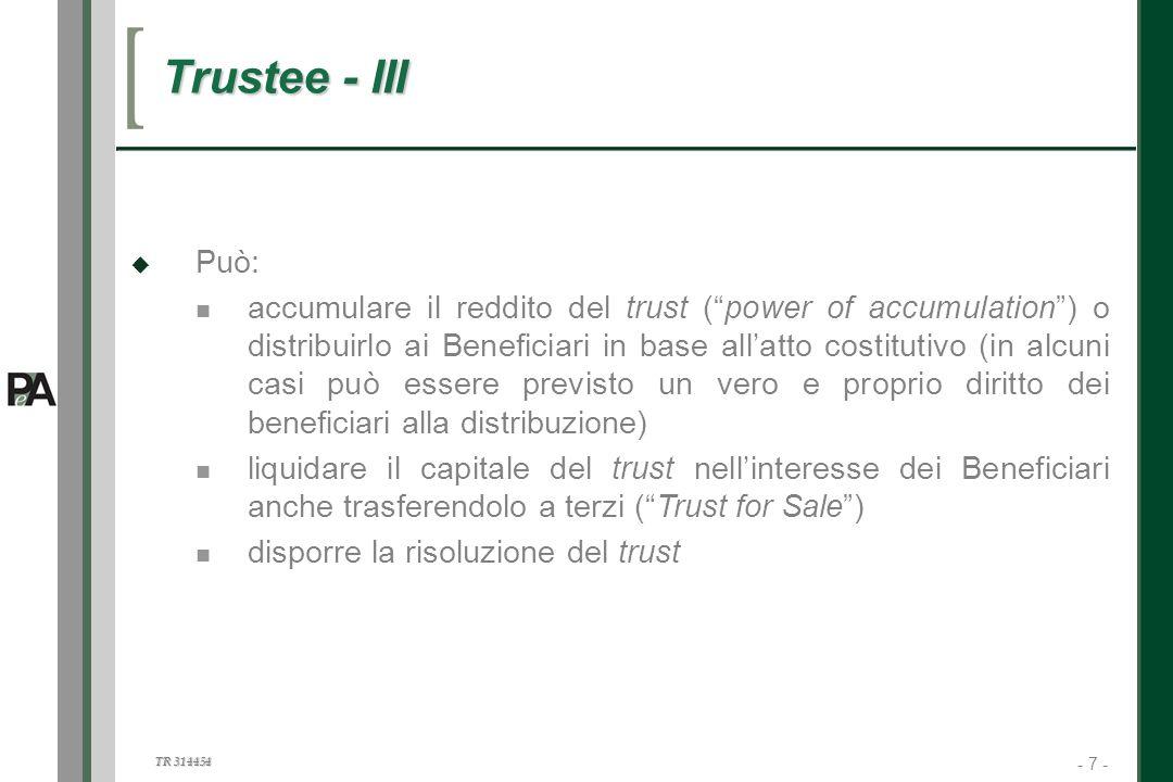 - 7 - TR 314454 7 Trustee - III Può: accumulare il reddito del trust (power of accumulation) o distribuirlo ai Beneficiari in base allatto costitutivo