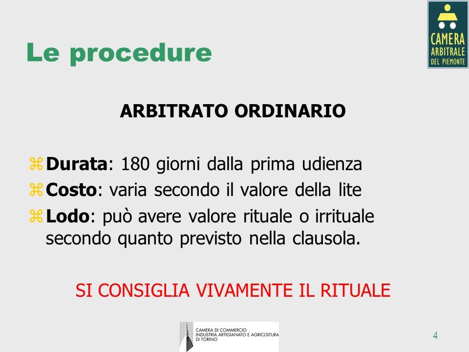 4 Le procedure ARBITRATO ORDINARIO zDurata: 180 giorni dalla prima udienza zCosto: varia secondo il valore della lite zLodo: può avere valore rituale