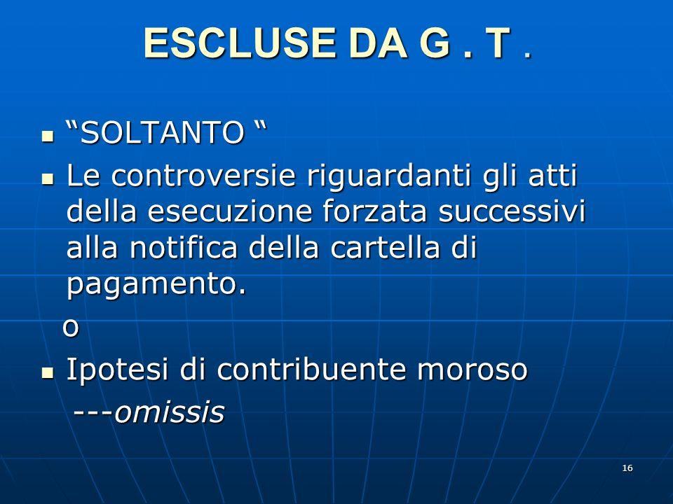 16 ESCLUSE DA G. T. SOLTANTO SOLTANTO Le controversie riguardanti gli atti della esecuzione forzata successivi alla notifica della cartella di pagamen