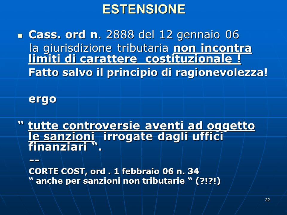 22 ESTENSIONE Cass. ord n. 2888 del 12 gennaio 06 Cass. ord n. 2888 del 12 gennaio 06 la giurisdizione tributaria non incontra limiti di carattere cos