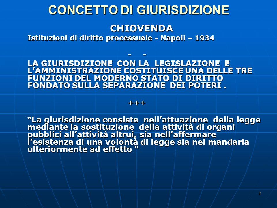 3 CONCETTO DI GIURISDIZIONE CHIOVENDA CHIOVENDA Istituzioni di diritto processuale - Napoli – 1934 - - LA GIURISDIZIONE CON LA LEGISLAZIONE E LAMMINIS