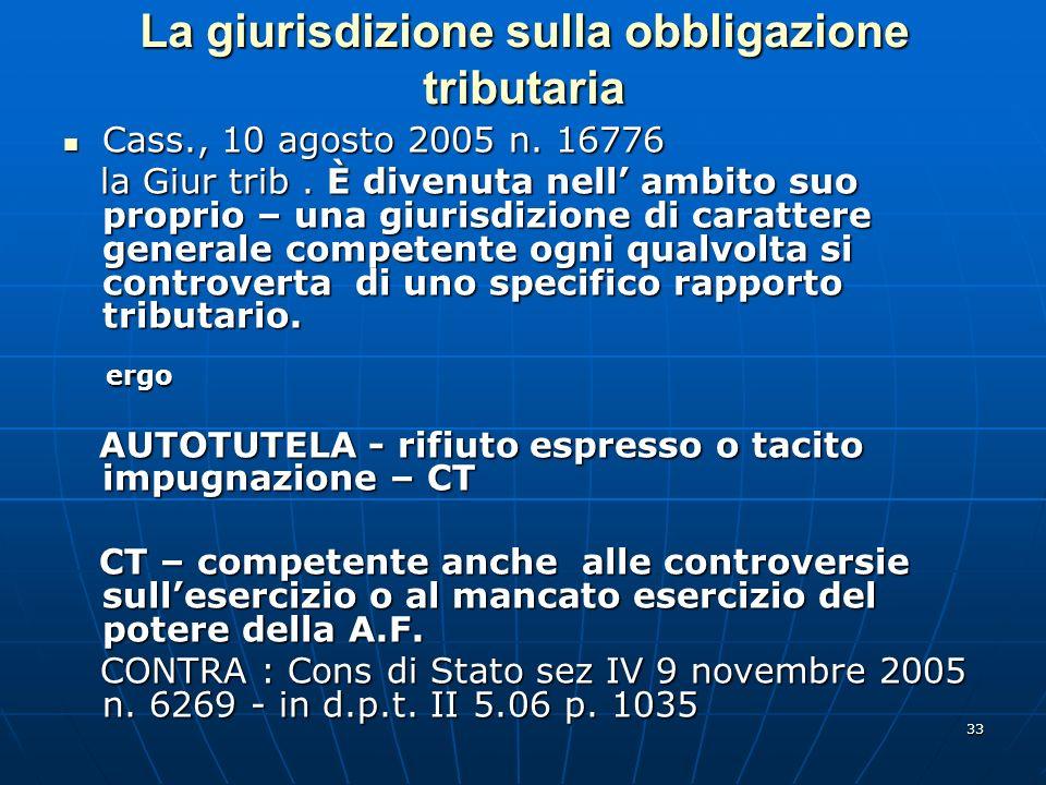 33 La giurisdizione sulla obbligazione tributaria Cass., 10 agosto 2005 n. 16776 Cass., 10 agosto 2005 n. 16776 la Giur trib. È divenuta nell ambito s