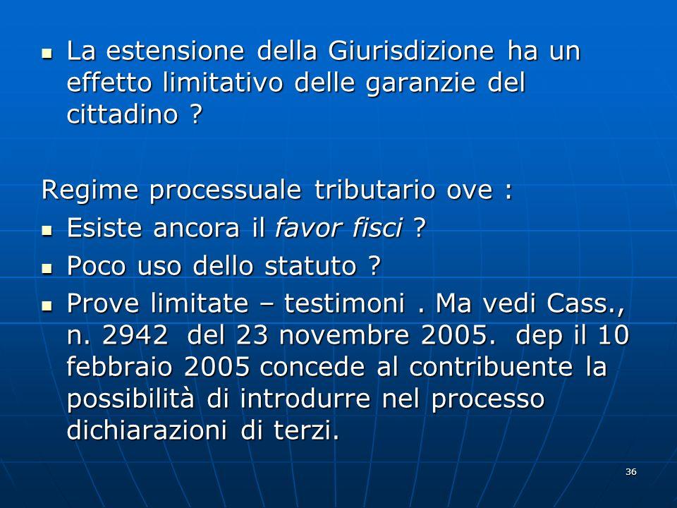 36 La estensione della Giurisdizione ha un effetto limitativo delle garanzie del cittadino ? La estensione della Giurisdizione ha un effetto limitativ