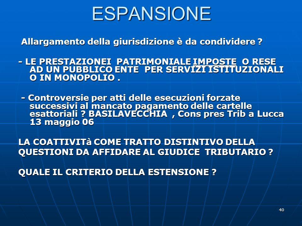 40 ESPANSIONE Allargamento della giurisdizione è da condividere ? Allargamento della giurisdizione è da condividere ? - LE PRESTAZIONEI PATRIMONIALE I