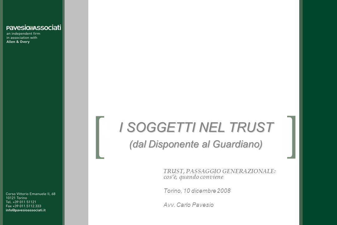 I SOGGETTI NEL TRUST TRUST, PASSAGGIO GENERAZIONALE: cosè, quando conviene Torino, 10 dicembre 2008 Avv. Carlo Pavesio (dal Disponente al Guardiano)