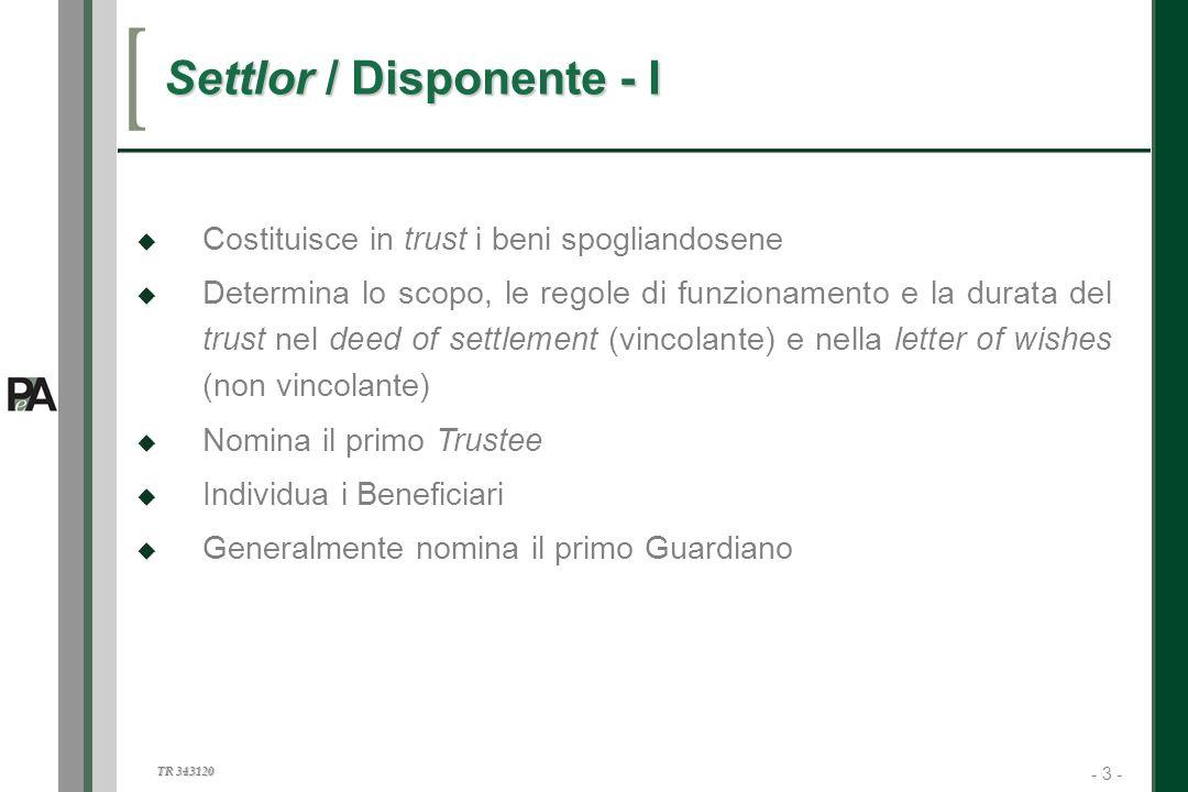 - 3 - TR 343120 3 Settlor / Disponente - I Costituisce in trust i beni spogliandosene Determina lo scopo, le regole di funzionamento e la durata del t