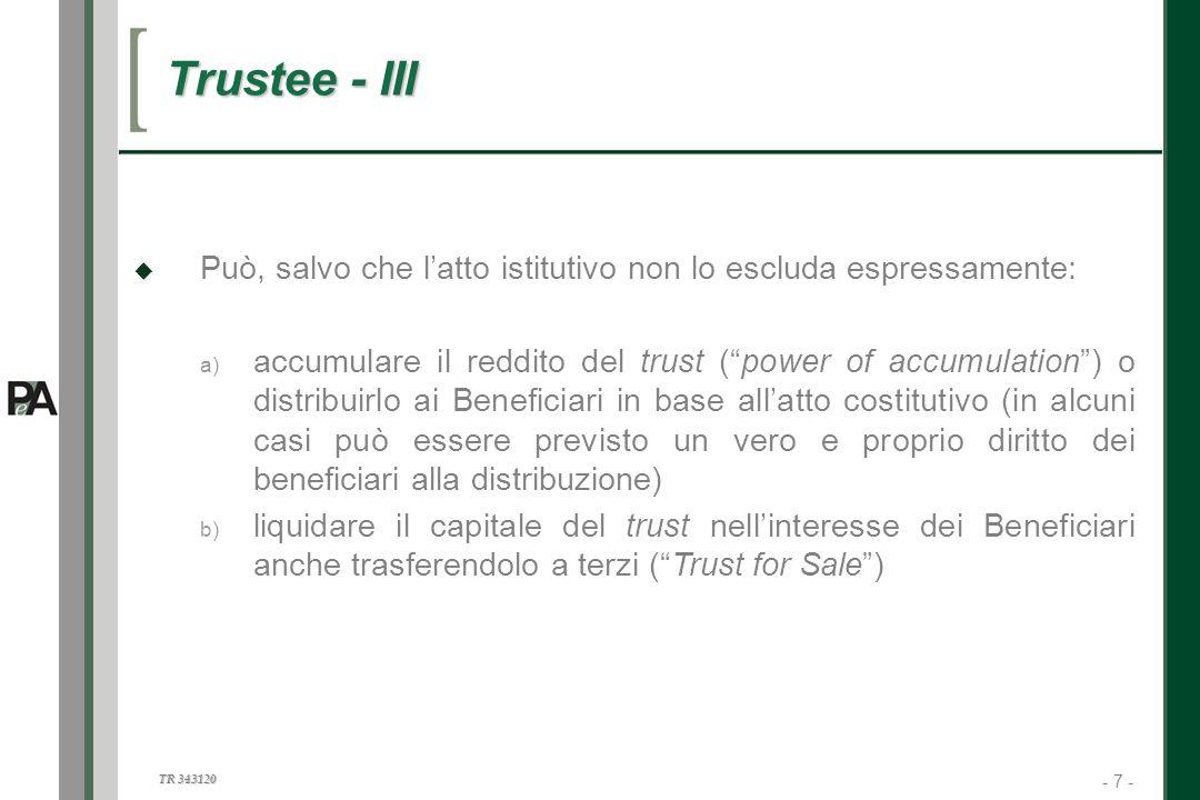 - 7 - TR 343120 7 Trustee - III Può, salvo che latto istitutivo non lo escluda espressamente: a) a) accumulare il reddito del trust (power of accumula