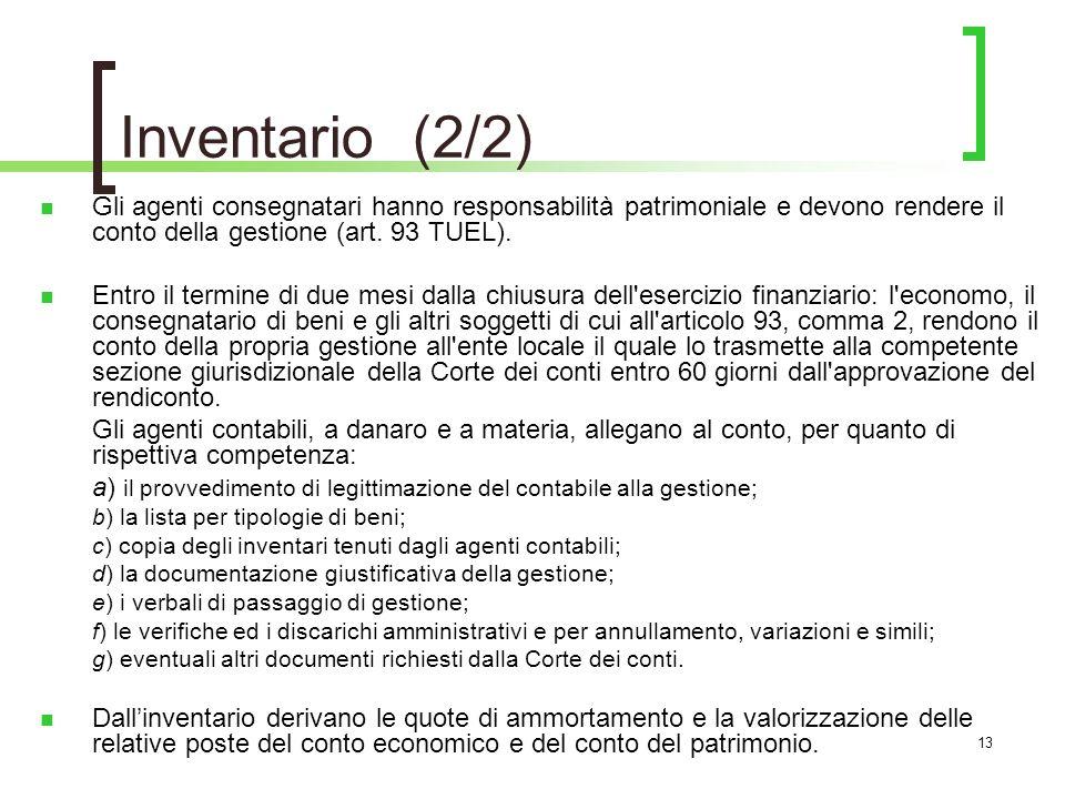 13 Gli agenti consegnatari hanno responsabilità patrimoniale e devono rendere il conto della gestione (art.