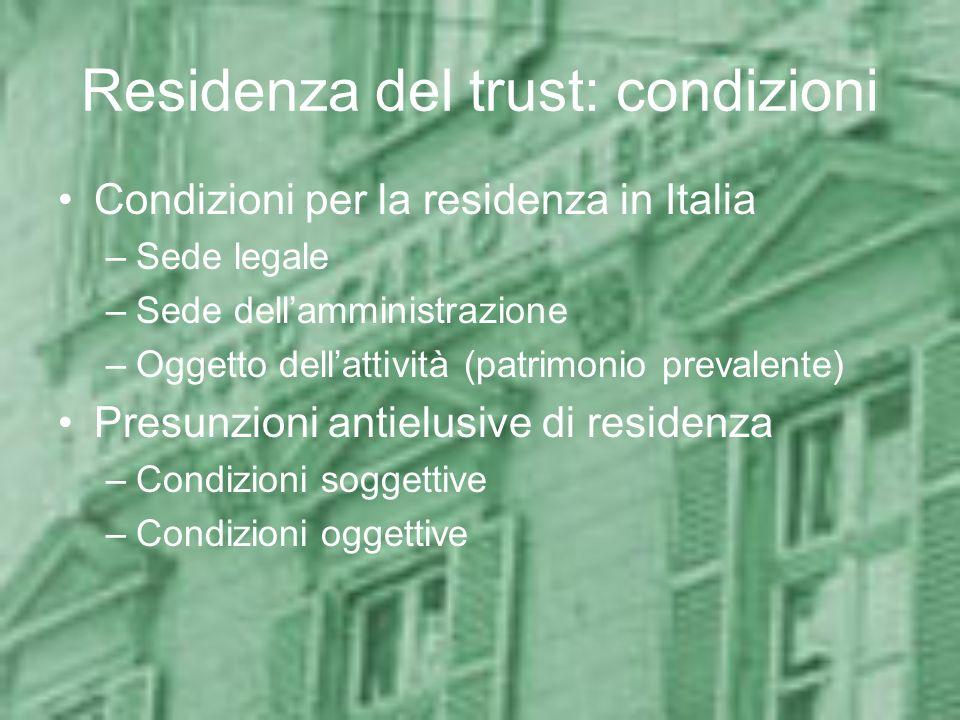 Residenza del trust: condizioni Condizioni per la residenza in Italia –Sede legale –Sede dellamministrazione –Oggetto dellattività (patrimonio prevale