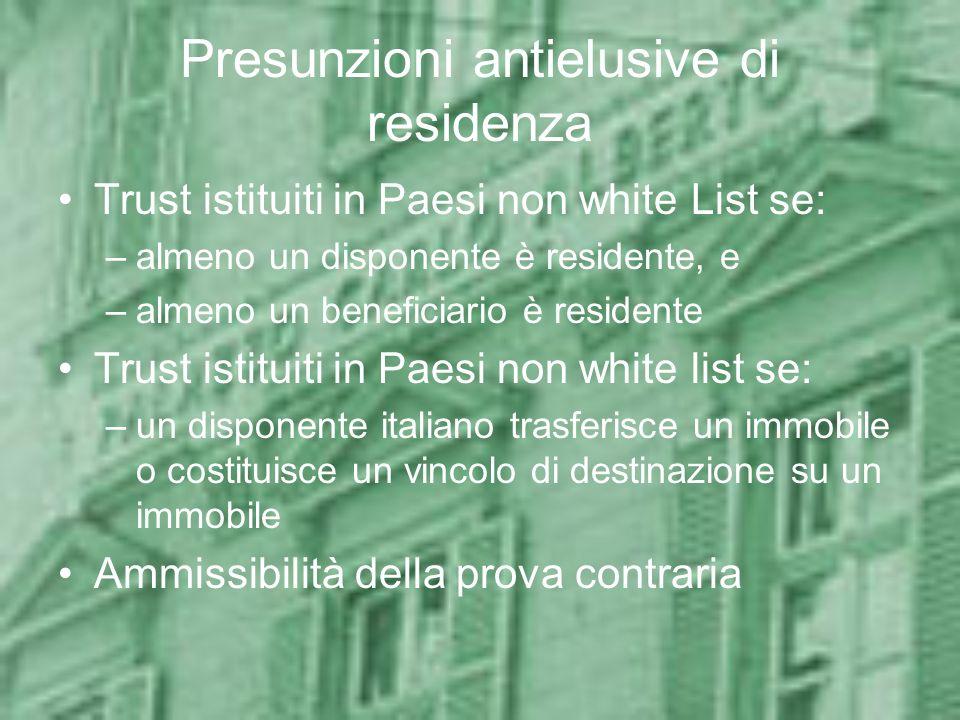 Presunzioni antielusive di residenza Trust istituiti in Paesi non white List se: –almeno un disponente è residente, e –almeno un beneficiario è reside