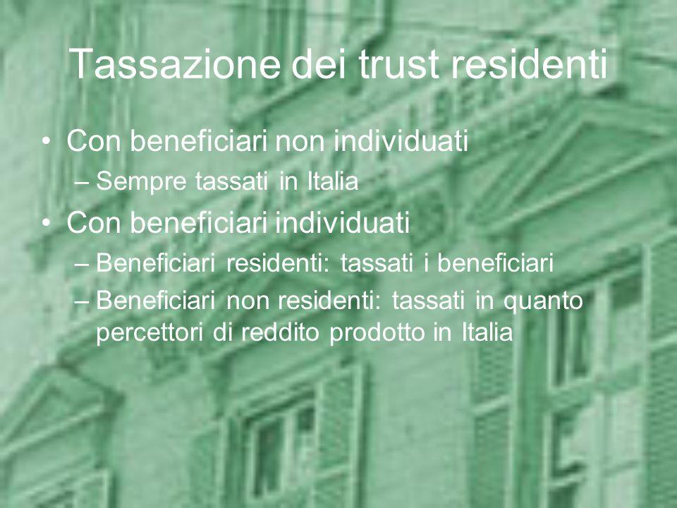 Tassazione dei trust residenti Con beneficiari non individuati –Sempre tassati in Italia Con beneficiari individuati –Beneficiari residenti: tassati i