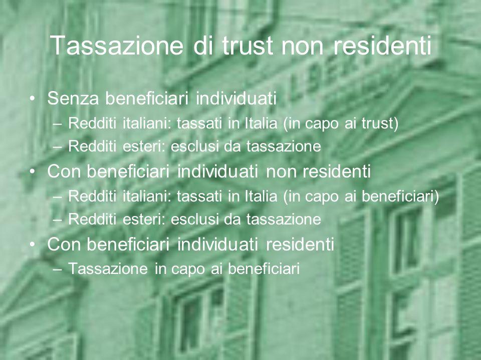 Tassazione di trust non residenti Senza beneficiari individuati –Redditi italiani: tassati in Italia (in capo ai trust) –Redditi esteri: esclusi da ta