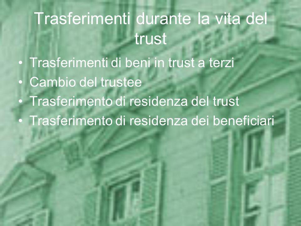 Trasferimenti durante la vita del trust Trasferimenti di beni in trust a terzi Cambio del trustee Trasferimento di residenza del trust Trasferimento d