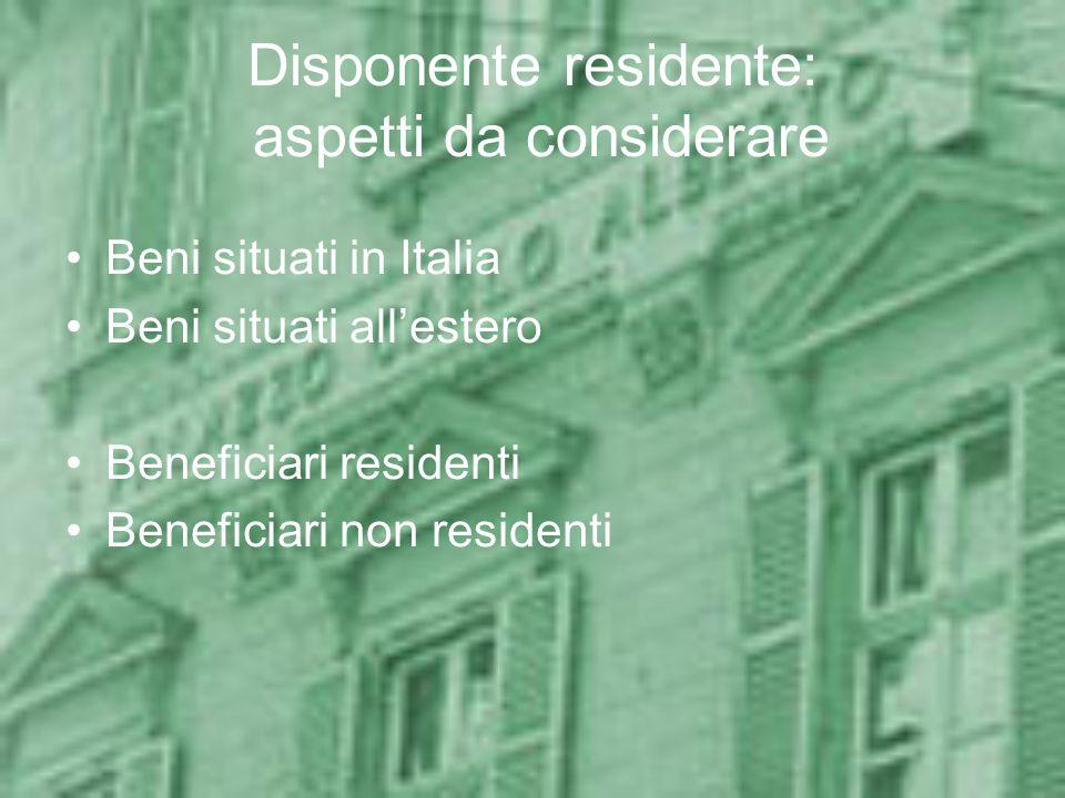 Disponente residente: aspetti da considerare Beni situati in Italia Beni situati allestero Beneficiari residenti Beneficiari non residenti
