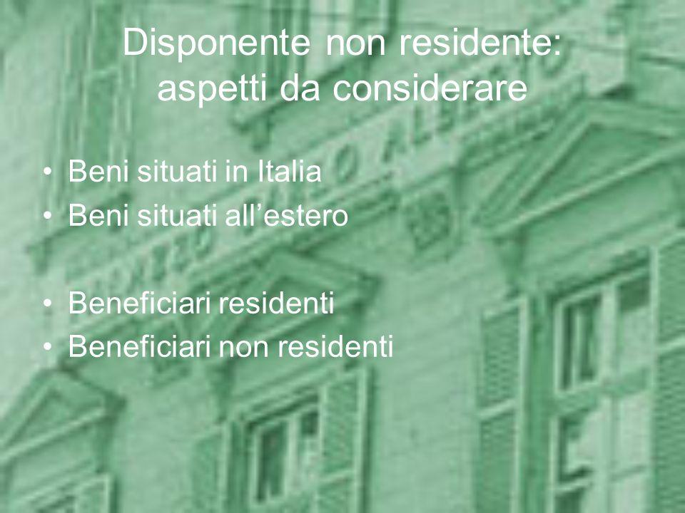 Disponente non residente: aspetti da considerare Beni situati in Italia Beni situati allestero Beneficiari residenti Beneficiari non residenti