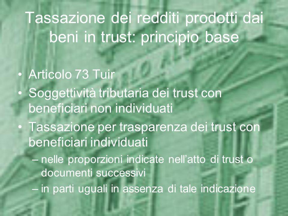 Tassazione dei redditi prodotti dai beni in trust: principio base Articolo 73 Tuir Soggettività tributaria dei trust con beneficiari non individuati T