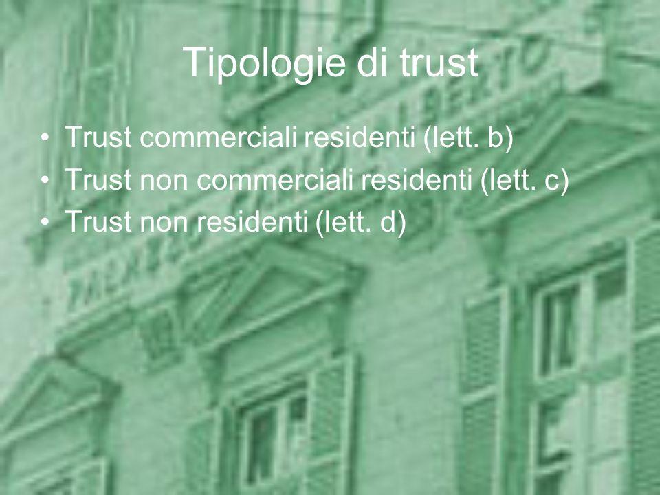 Tipologie di trust Trust commerciali residenti (lett. b) Trust non commerciali residenti (lett. c) Trust non residenti (lett. d)