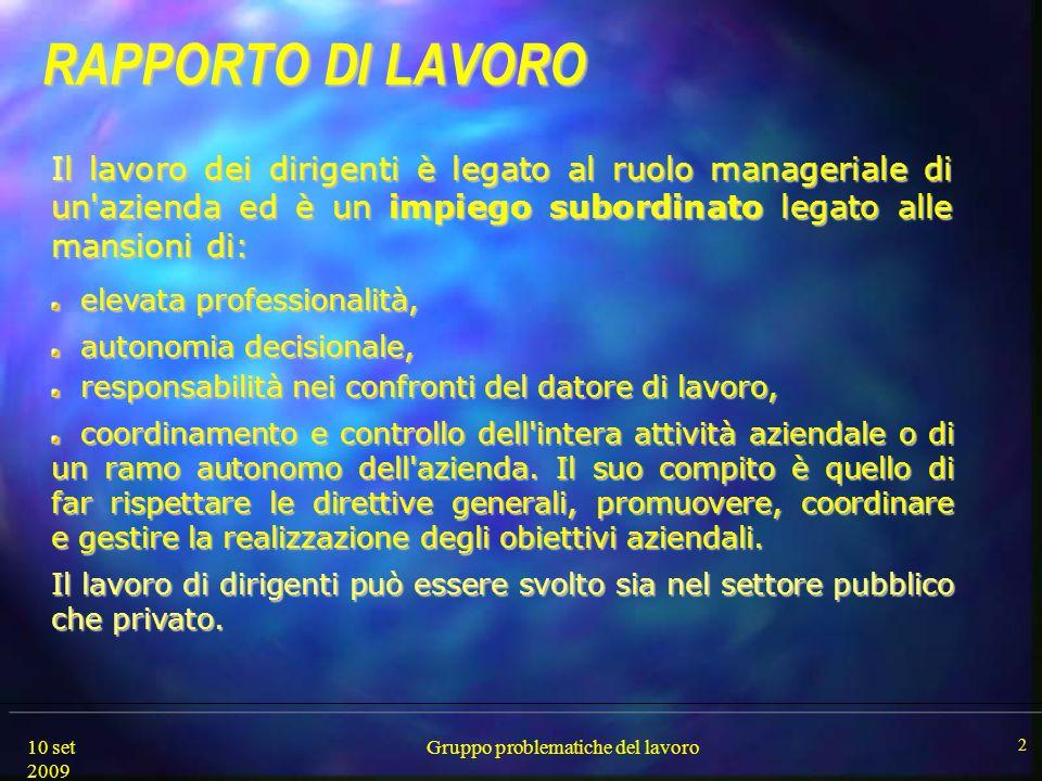 10 set 2009 Gruppo problematiche del lavoro 2 RAPPORTO DI LAVORO RAPPORTO DI LAVORO Il lavoro dei dirigenti è legato al ruolo manageriale di un'aziend