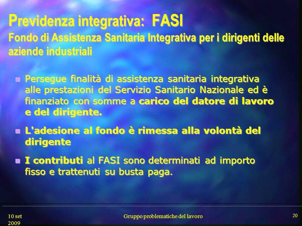 10 set 2009 Gruppo problematiche del lavoro 20 P revidenza integrativa: FASI Fondo di Assistenza Sanitaria Integrativa per i dirigenti delle aziende i