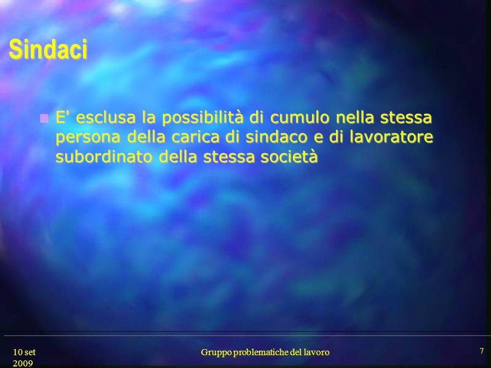 10 set 2009 Gruppo problematiche del lavoro 7 Sindaci E' esclusa la possibilità di cumulo nella stessa persona della carica di sindaco e di lavoratore