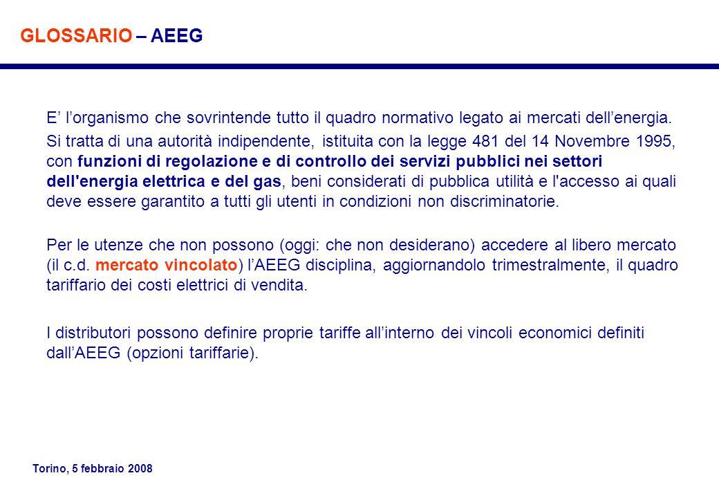 Torino, 5 febbraio 2008 E lorganismo che sovrintende tutto il quadro normativo legato ai mercati dellenergia. Si tratta di una autorità indipendente,
