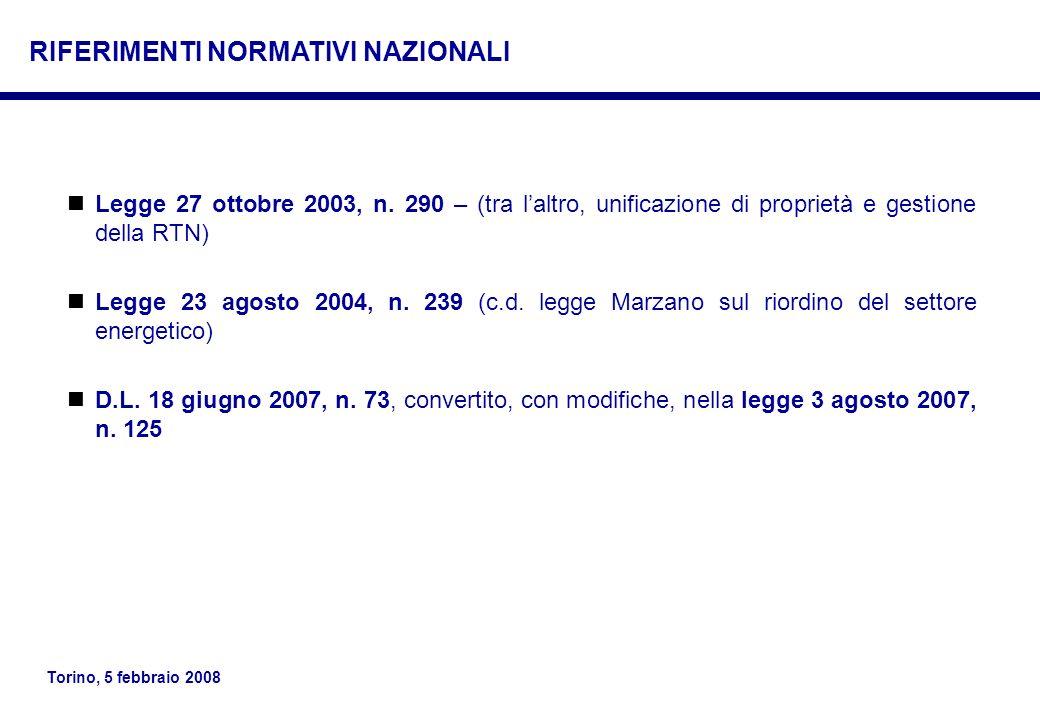 Torino, 5 febbraio 2008 Legge 27 ottobre 2003, n. 290 – (tra laltro, unificazione di proprietà e gestione della RTN) Legge 23 agosto 2004, n. 239 (c.d