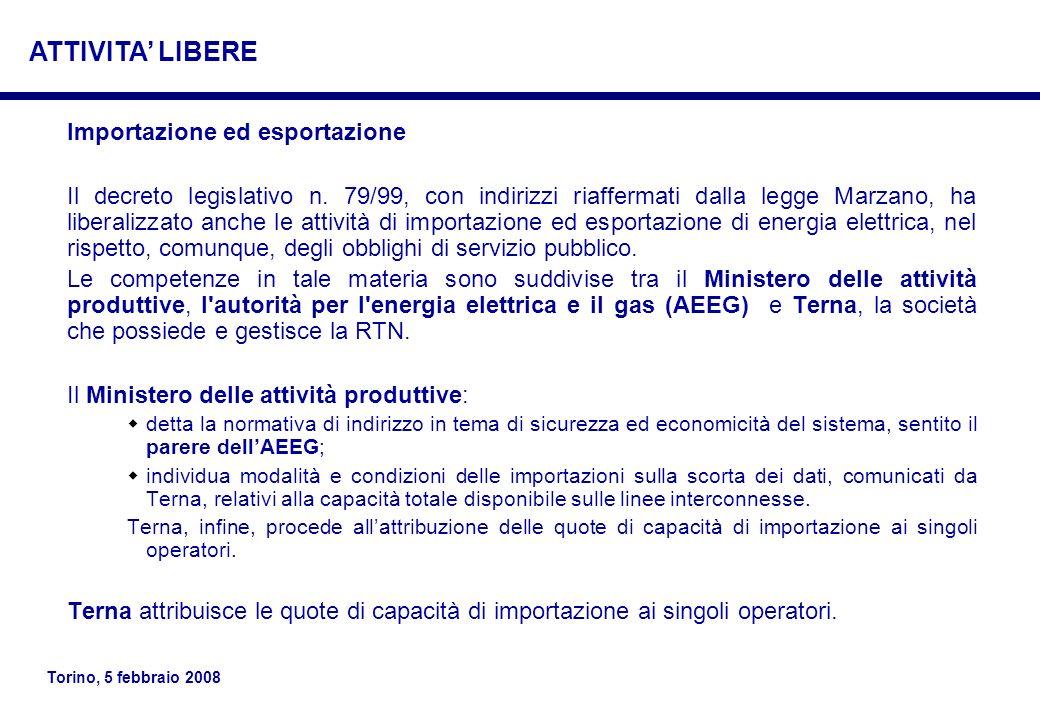 Torino, 5 febbraio 2008 Importazione ed esportazione Il decreto legislativo n. 79/99, con indirizzi riaffermati dalla legge Marzano, ha liberalizzato
