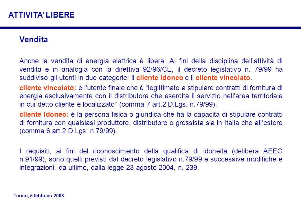 Torino, 5 febbraio 2008 Vendita Anche la vendita di energia elettrica è libera. Ai fini della disciplina dellattività di vendita e in analogia con la