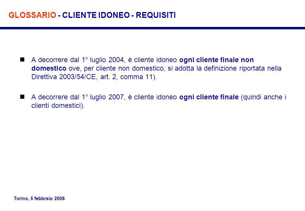 Torino, 5 febbraio 2008 A decorrere dal 1° luglio 2004, è cliente idoneo ogni cliente finale non domestico ove, per cliente non domestico, si adotta l