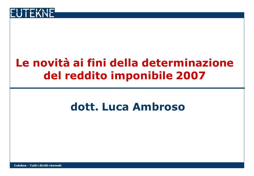 Eutekne – Tutti i diritti riservati Le novità ai fini della determinazione del reddito imponibile 2007 dott. Luca Ambroso