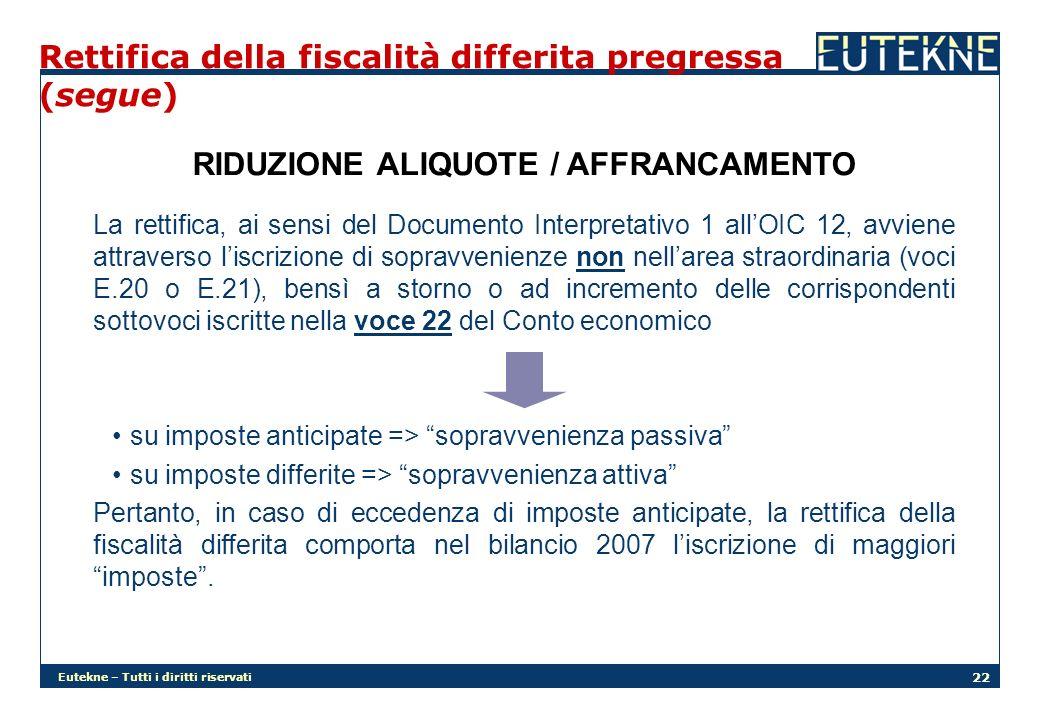 Eutekne – Tutti i diritti riservati 22 Rettifica della fiscalità differita pregressa (segue) RIDUZIONE ALIQUOTE / AFFRANCAMENTO La rettifica, ai sensi