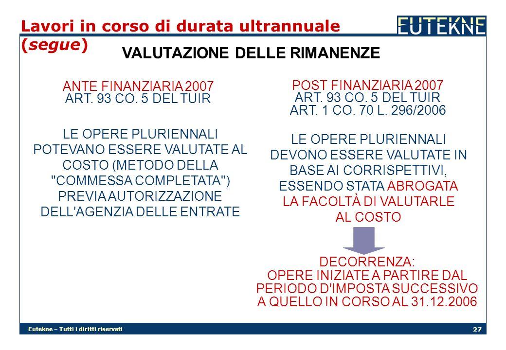 Eutekne – Tutti i diritti riservati 27 Lavori in corso di durata ultrannuale (segue) VALUTAZIONE DELLE RIMANENZE ANTE FINANZIARIA 2007 ART.