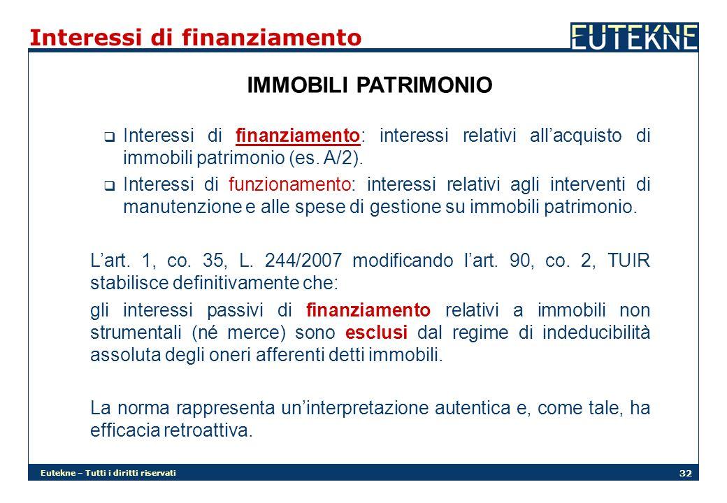 Eutekne – Tutti i diritti riservati 32 Interessi di finanziamento IMMOBILI PATRIMONIO Interessi di finanziamento: interessi relativi allacquisto di immobili patrimonio (es.