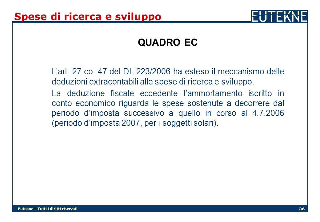 Eutekne – Tutti i diritti riservati 36 Spese di ricerca e sviluppo QUADRO EC Lart. 27 co. 47 del DL 223/2006 ha esteso il meccanismo delle deduzioni e