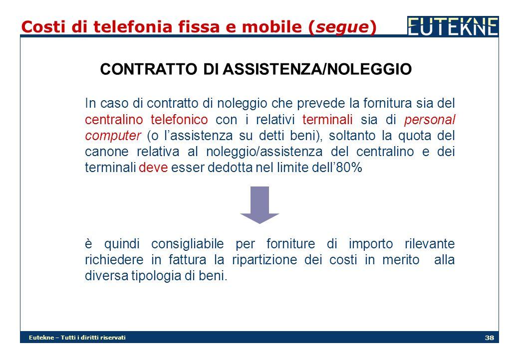 Eutekne – Tutti i diritti riservati 38 Costi di telefonia fissa e mobile (segue) CONTRATTO DI ASSISTENZA/NOLEGGIO In caso di contratto di noleggio che