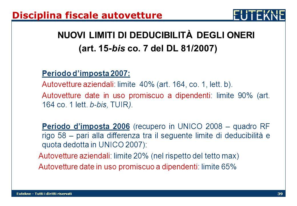 Eutekne – Tutti i diritti riservati 39 Disciplina fiscale autovetture NUOVI LIMITI DI DEDUCIBILITÀ DEGLI ONERI (art.
