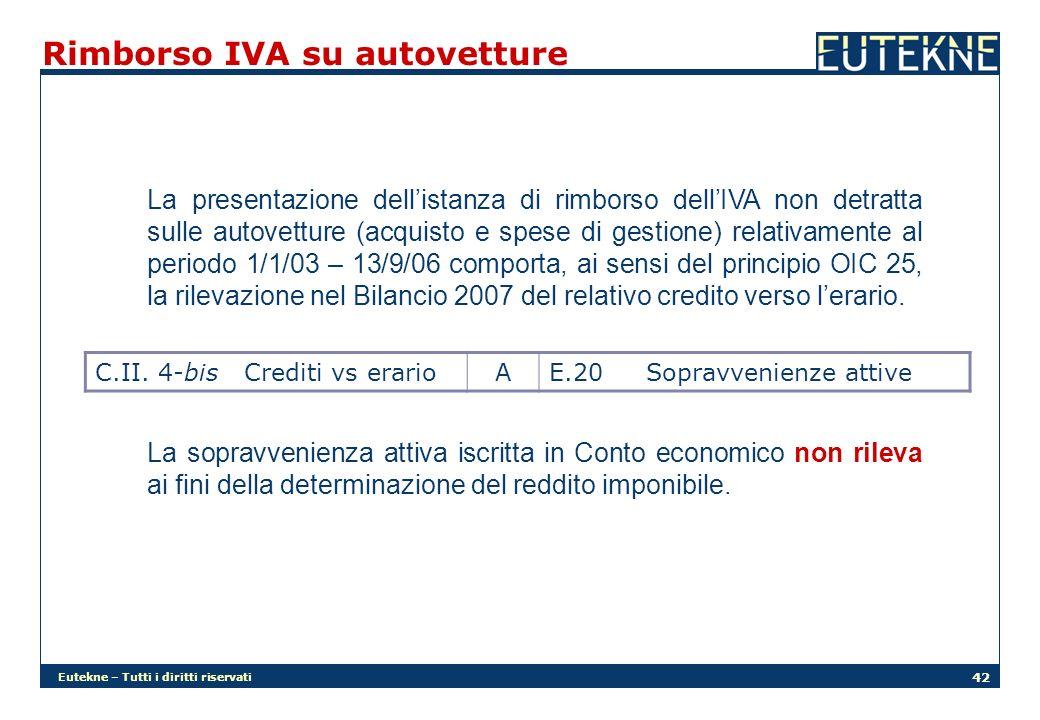Eutekne – Tutti i diritti riservati 42 Rimborso IVA su autovetture La presentazione dellistanza di rimborso dellIVA non detratta sulle autovetture (acquisto e spese di gestione) relativamente al periodo 1/1/03 – 13/9/06 comporta, ai sensi del principio OIC 25, la rilevazione nel Bilancio 2007 del relativo credito verso lerario.