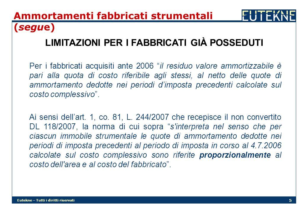 Eutekne – Tutti i diritti riservati 5 Ammortamenti fabbricati strumentali (segue) LIMITAZIONI PER I FABBRICATI GIÀ POSSEDUTI Per i fabbricati acquisit