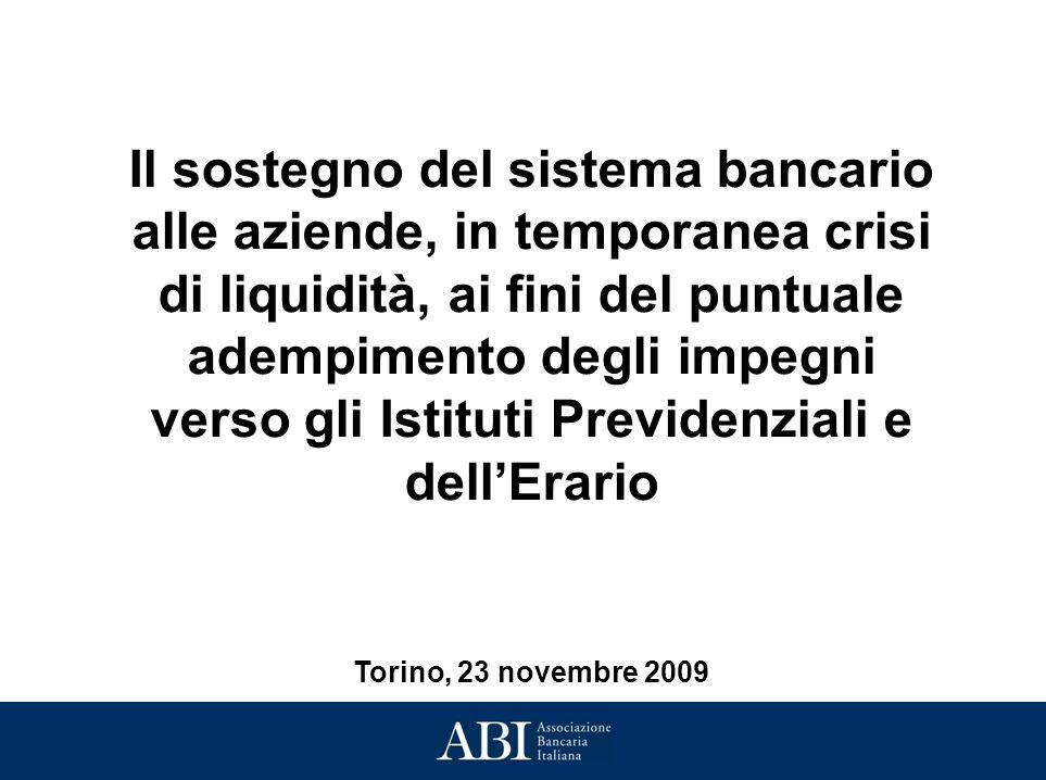 Il sostegno del sistema bancario alle aziende, in temporanea crisi di liquidità, ai fini del puntuale adempimento degli impegni verso gli Istituti Previdenziali e dellErario Torino, 23 novembre 2009