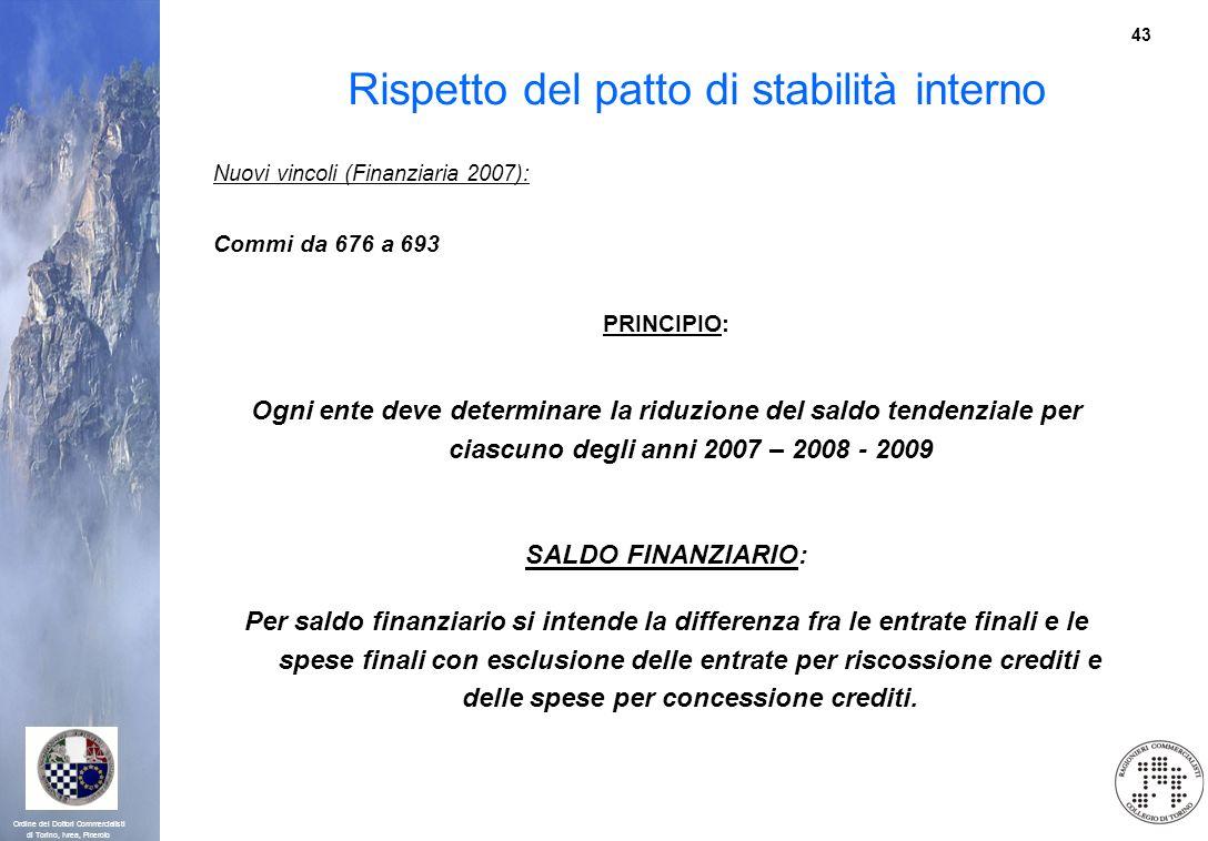 43 Ordine dei Dottori Commercialisti di Torino, Ivrea, Pinerolo Rispetto del patto di stabilità interno Nuovi vincoli (Finanziaria 2007): Commi da 676