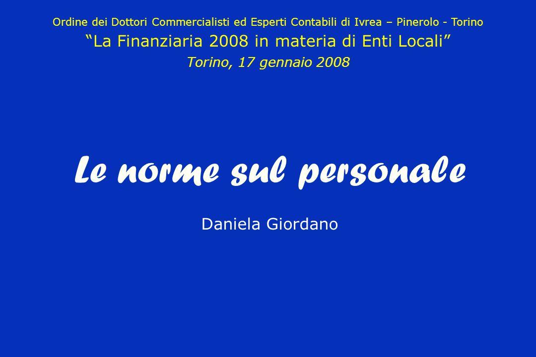 Le norme sul personale Daniela Giordano Ordine dei Dottori Commercialisti ed Esperti Contabili di Ivrea – Pinerolo - Torino La Finanziaria 2008 in materia di Enti Locali Torino, 17 gennaio 2008