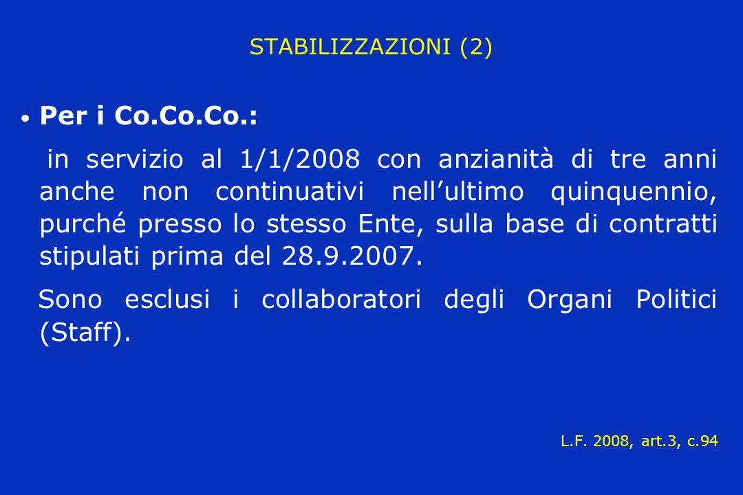 STABILIZZAZIONI (2) Per i Co.Co.Co.: in servizio al 1/1/2008 con anzianità di tre anni anche non continuativi nellultimo quinquennio, purché presso lo stesso Ente, sulla base di contratti stipulati prima del 28.9.2007.