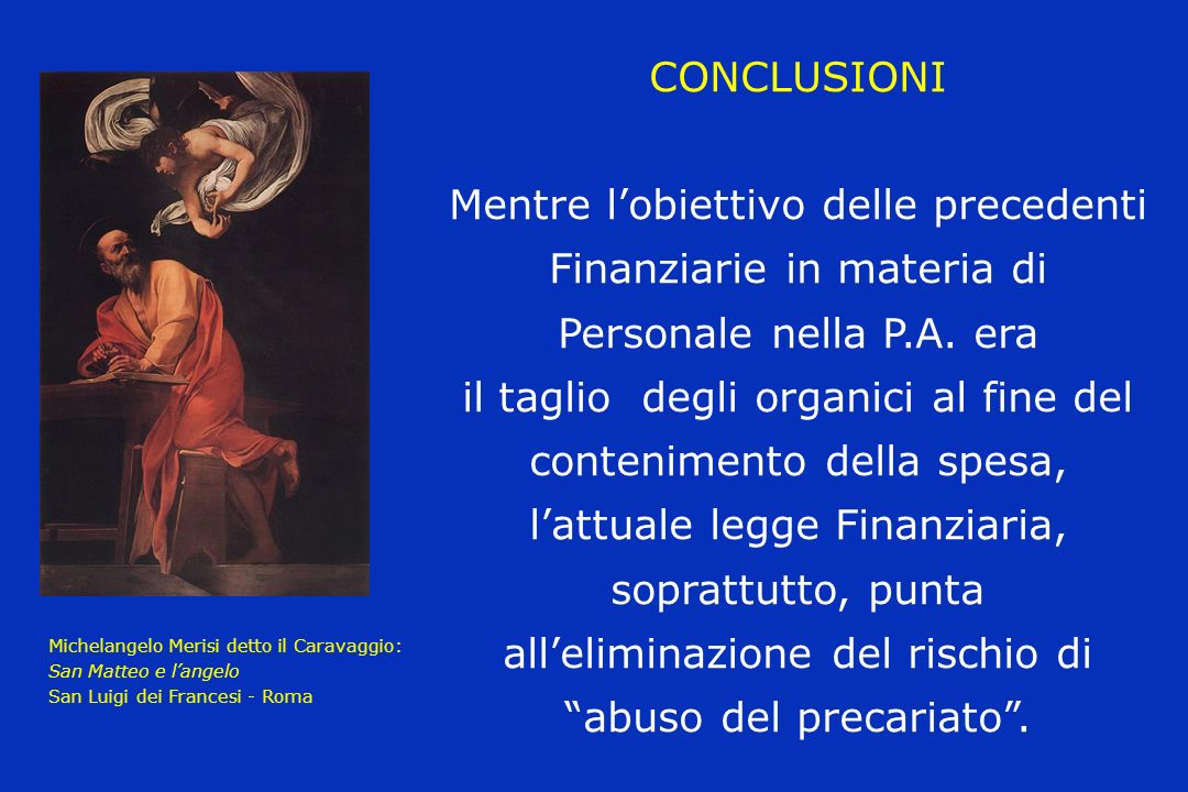 CONCLUSIONI Mentre lobiettivo delle precedenti Finanziarie in materia di Personale nella P.A.